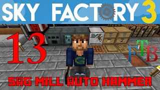 Ep 13 / SAG Mill / Auto Hammer / Sky Factory 3.0 / FTB / Minecraft / Tutorial