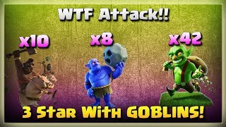 WTF Attack: 3Star War Base With GOBLINS!! | TH11 War Strategy #217 | After Update | COC 2018 |