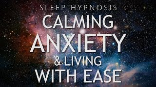 Hypnosis For Calming Anxiety & Living With Ease (Sleep Meditation Healing)