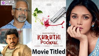 karthi - Maniratnam Movie Titled As Kuruthi Pookal, Aditi Rao as Female Lead -Filmyfocus.com