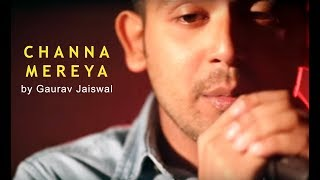Channa Mereya - Ae Dil Hai Mushkil (performed by Gaurav Jaiswal) - SING DIL SE