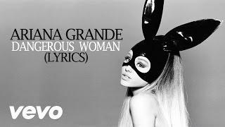 Ariana Grande   Dangerous Woman (Lyrics)
