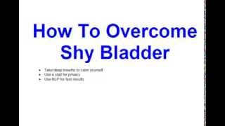 How To Overcome Shy Bladder