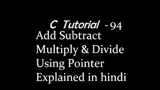 Add Subtract Multiply & Divide Using Pointer C programming Explained in hindi