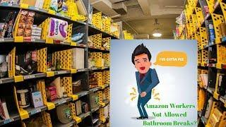 Amazon Employees Peeing in Bottles!! No Breaks?
