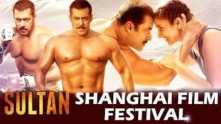Salman की SULTAN ने जीता China का दिल | Best Action मूवी | Shanghai Film Festival 2017