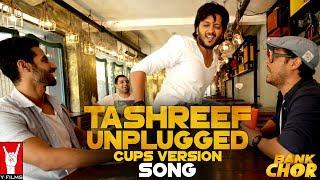 Tashreef Unplugged (Cups Version) | Bank Chor | Riteish Deshmukh | Rochak Kohli