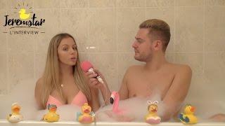 Anais (Secret Story 10) dans le bain de Jeremstar - INTERVIEW