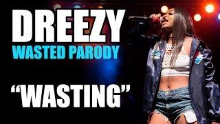 "Dreezy - Wasted (PARODY) ""Wasting"""