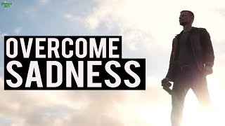 Effective Ways To Overcome Sadness