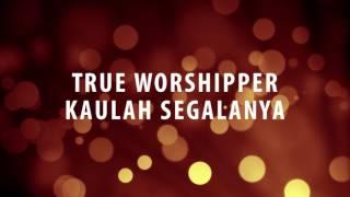 True Worshipper - Kaulah Segalanya