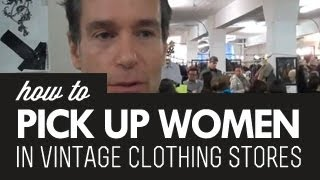 How To Pick Up Women At Vintage Clothing Markets And Stores