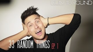 RUNAGROUND - 33 Random Things You DIDN