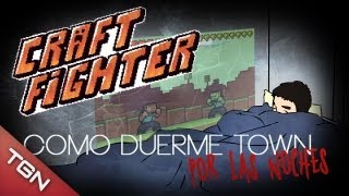 "Craft Fighter - ""¿Como duerme Town por las noches?"""
