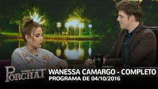 Programa do Porchat (completo) - Wanessa Camargo | 04/10/2016