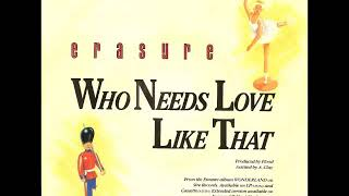 Erasure - Who Needs Love (Like That) (Legend Mix)