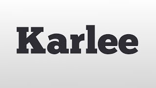 Karlee meaning and pronunciation