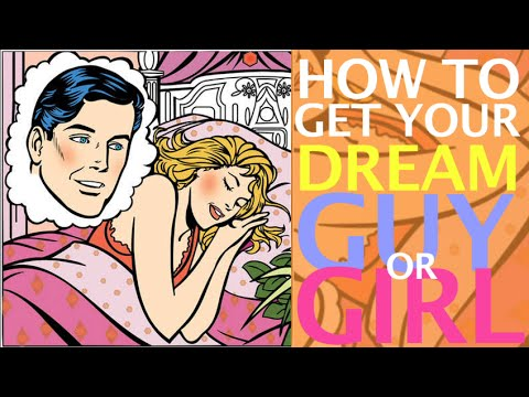 How to get Your Dream Guy or Girl