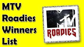 MTV Roadies X4  1, 2, 3, 4, 5, 6, 7, 8, 9, 10, 11, 12 and 14 Winner