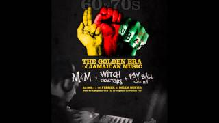 THE GOLDEN ERA OF JAMAICAN MUSIC: M&M Sound + Witch Doctors + Pay Ball Sound (01-02-2014)