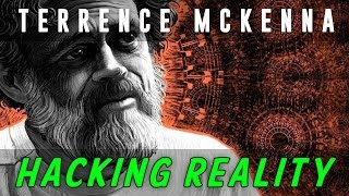 Terrence Mckenna on Hacking Reality