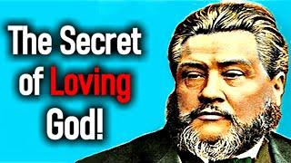 The Secret of Loving God! - Charles Spurgeon Sermon