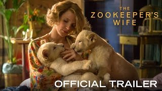 THE ZOOKEEPER'S WIFE - Official Trailer [HD] - In Theaters March 2017
