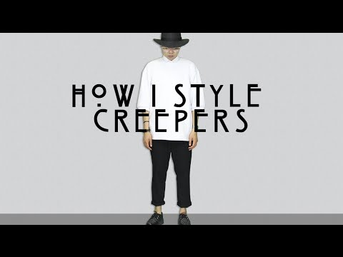 How I Style: Creepers 2015 (Mens Edition)