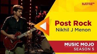 Post Rock - Nikhil J Menon - Music Mojo Season 5 - Kappa TV