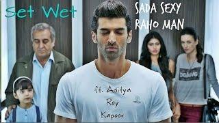 Set Wet   Sada Sexy Raho ft. Aditya Roy Kapoor uncut version