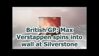 British GP: Max Verstappen spins into wall at Silverstone