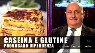 Glutine e Caseina provocano dipendenza - dott. Luciano Lozio