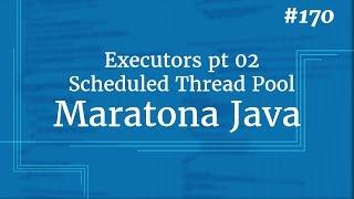 Curso Java Completo - Aula 170: Concorrência pt 09: Executors pt 02 Scheduled Thread Pool