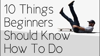 10 Things Every Beginner Should Know How To Do Well