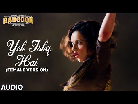 Yeh Ishq Hai (Female Version) Full Audio   Rangoon   Saif Ali Khan, Kangana Ranaut, Shahid Kapoor