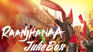 Raanjhanaa  Full Audio Songs Jukebox | Dhanush | Sonam Kapoor | Abhay Deol | Swara