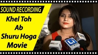 Song Recording of '' Khel Toh Ab Shuru Hoga '' With Star Cast