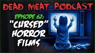 """""""Cursed"""" Horror Films (Dead Meat Podcast #62)"""