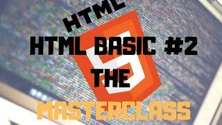 Html5 BASICS #2! The Short Masterclass