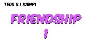 Friendship 1 | 8.1 Kampı