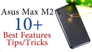 Asus Zenfone Max M2 10+ Best Features and Tips & Tricks