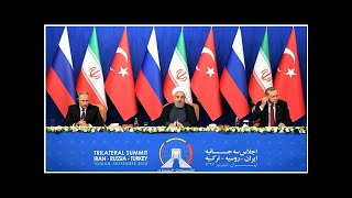 Three things the Tehran summit exposed about Russia, Turkey, Iran