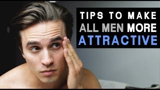 13 Ultimate Tips to Make ALL MEN MORE ATTRACTIVE - Dre Drexler