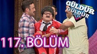 Güldür Güldür Show 117. Bölüm Tek Parça Full HD (10 Haziran Cuma)