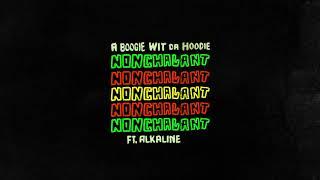A Boogie Wit Da Hoodie - Nonchalant feat. Alkaline [Official Audio]