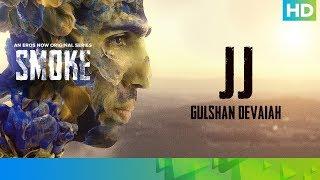 JJ (JairamJha) by Gulshan Devaiah | SMOKE | An Eros Now Original Series | All Episodes Streaming Now