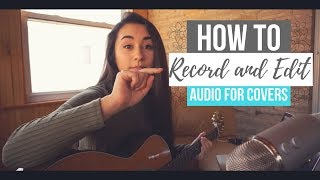 HOW TO: Record + Edit Audio for Covers