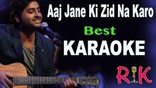 AAJ JANE KI ZID NA KARO | KARAOKE | ARIJIT SINGH | With Lyrics