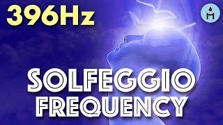 396Hz SOLFEGGIO FREQUENCIES | Extremely Powerful Frequencies for Liberating Guilt and Fear, Healing