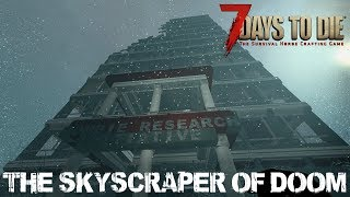 7 Days To Die (Alpha 16 | Experimental) - The Skyscraper of Doom (Day 39)